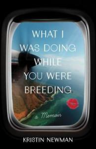 What I Did While You Were Breeding_Kristin Newman