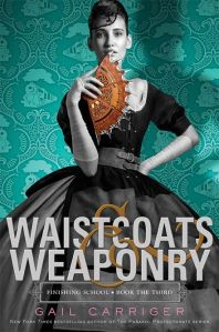 Waistcoats&Weaponry.Gail Carriger