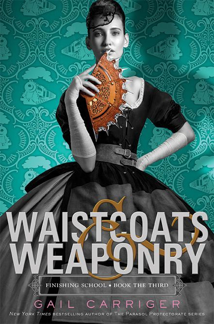 New Release: Waistcoats & Weaponry by Gail Carriger