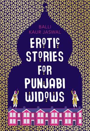 Book Review: Erotic Stories for Punjabi Widows by Balli Kaur Jaswal