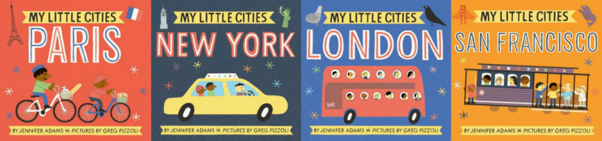 My Little Cities series by Jennifer Adams + Greg Pizzoli