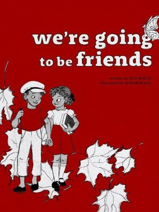 Book Review: We're Going to Be Friends by Jack White, illustrated by Elinor Blake